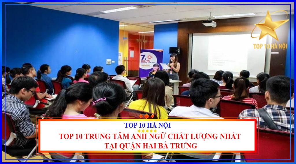 TOP 10 TRUNG TÂM ANH NGỮ CHẤT LƯỢNG NHẤT TẠI QUẬN HAI BÀ TRƯNG