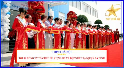 Top 10 công ty tổ chức sự kiện lớn và đẹp nhất tại quận Ba Đình