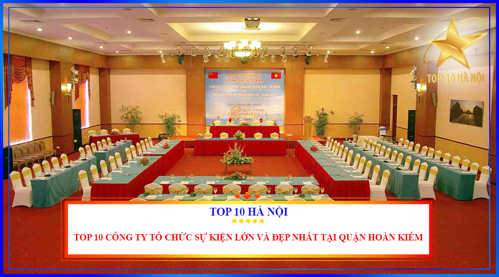 Top 10 công ty tổ chức sự kiện lớn và đẹp nhất tại quận Hoàn Kiếm