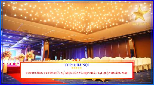Top 10 công ty tổ chức sự kiện lớn và đẹp nhất tại quận Hoàng Mai