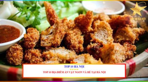 TOP 10 ĐỊA ĐIỂM ĂN VẶT NGON VÀ RẺ TẠI HÀ NỘI