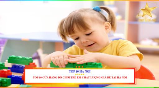 Cửa hàng đồ chơi trẻ am chất lượng giá rẻ tại Hà Nội