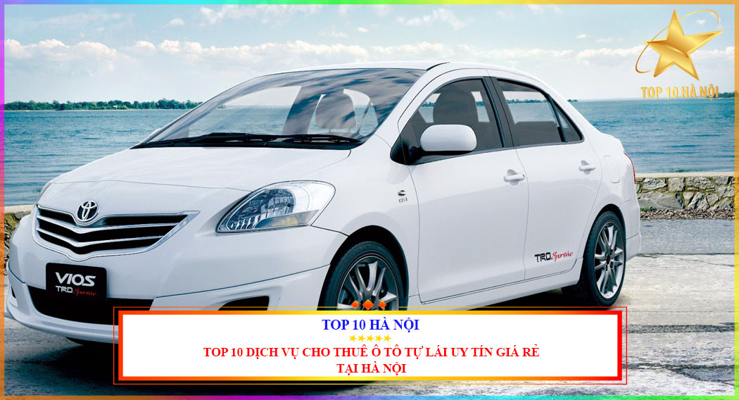 Top 10 dịch vụ thuê ô tô tự lái uy tín giá rẻ tại Hà Nội