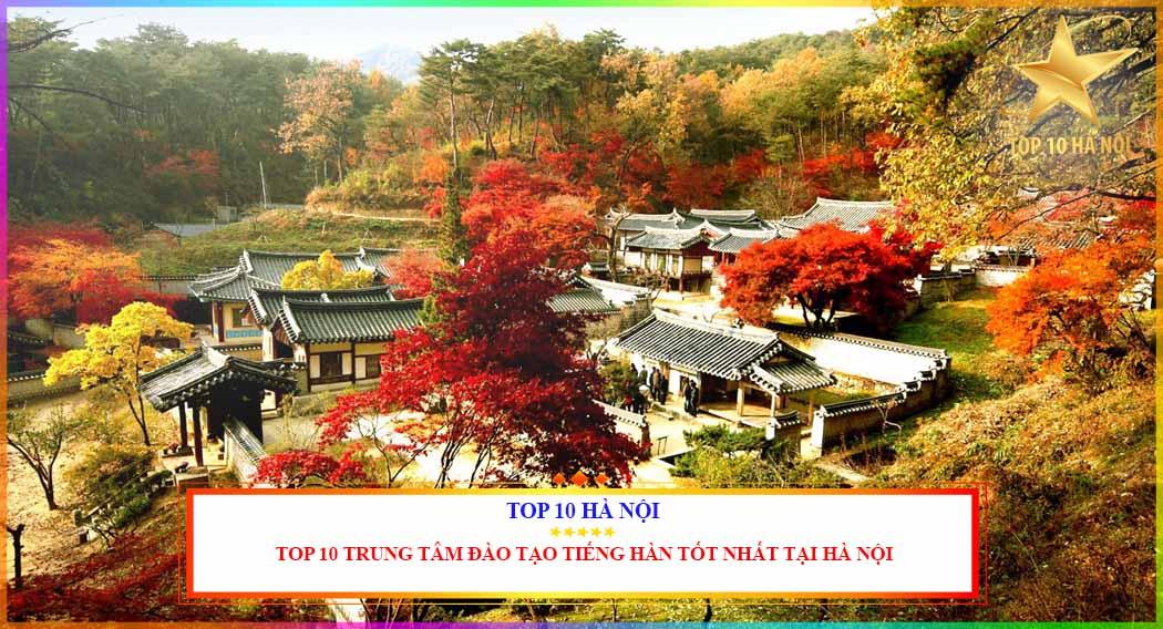 TOP 10 TRUNG TÂM ĐÀO TẠO TIẾNG HÀN TỐT NHẤT TẠI HÀ NỘI